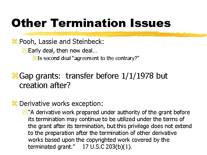 Other Termination Issues z Pooh, Lassie and Steinbeck: y Early deal, then new deal…