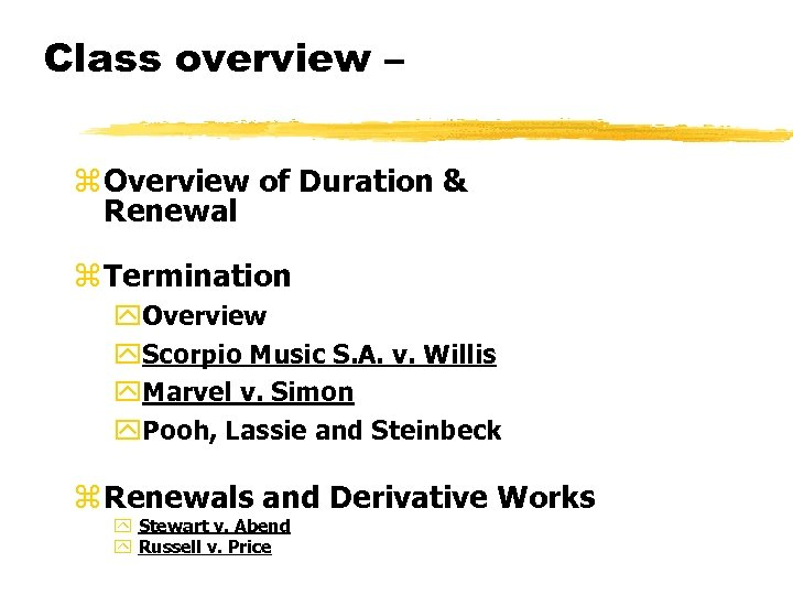 Class overview – z Overview of Duration & Renewal z Termination y. Overview y.