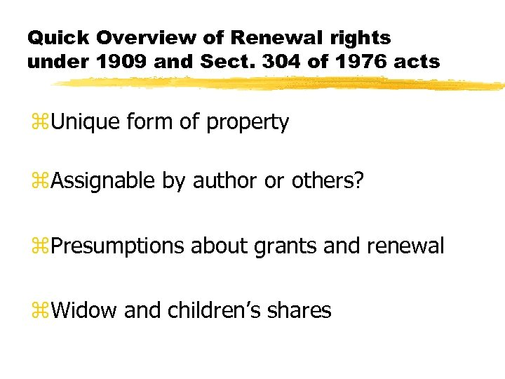 Quick Overview of Renewal rights under 1909 and Sect. 304 of 1976 acts z.
