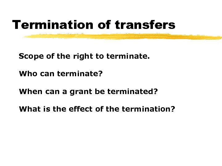 Termination of transfers Scope of the right to terminate. Who can terminate? When can