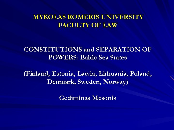 MYKOLAS ROMERIS UNIVERSITY FACULTY OF LAW CONSTITUTIONS and SEPARATION OF POWERS: Baltic Sea