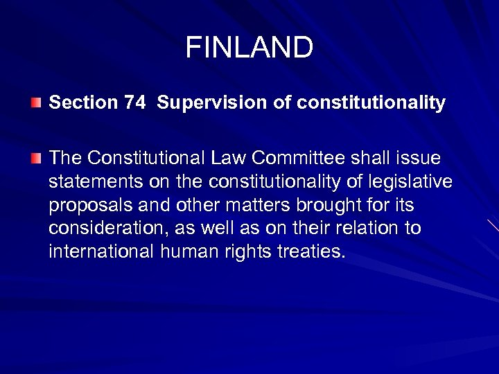 FINLAND Section 74 Supervision of constitutionality The Constitutional Law Committee shall issue statements on