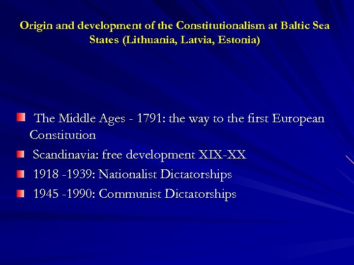 Origin and development of the Constitutionalism at Baltic Sea States (Lithuania, Latvia, Estonia) The