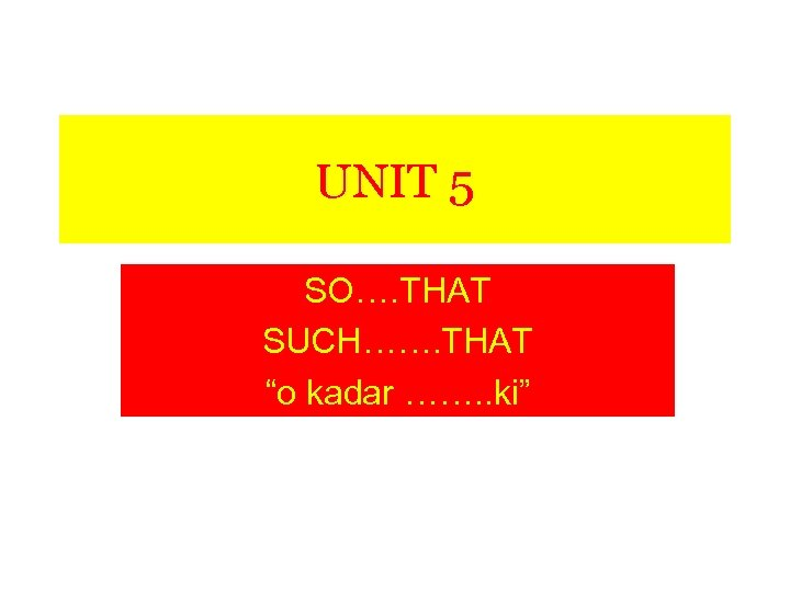"UNIT 5 SO…. THAT SUCH……. THAT ""o kadar ……. . ki"""