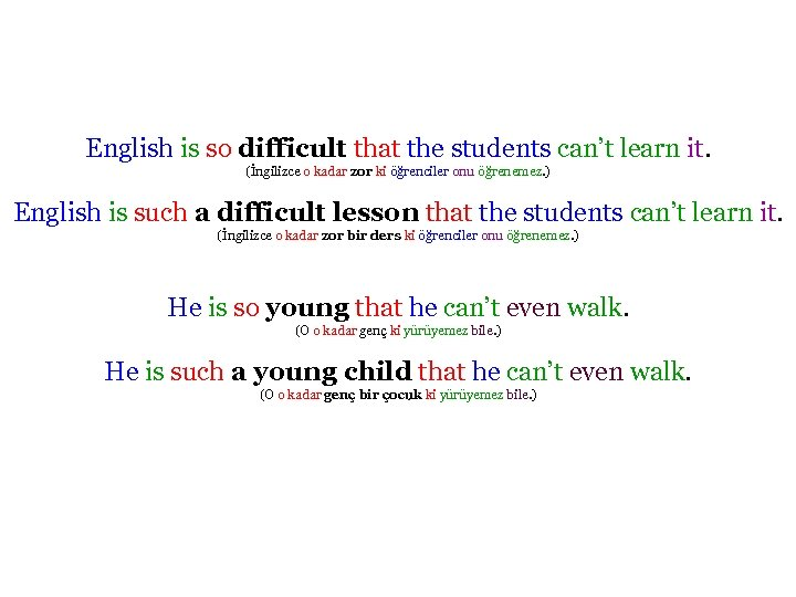 English is so difficult that the students can't learn it. (İngilizce o kadar zor