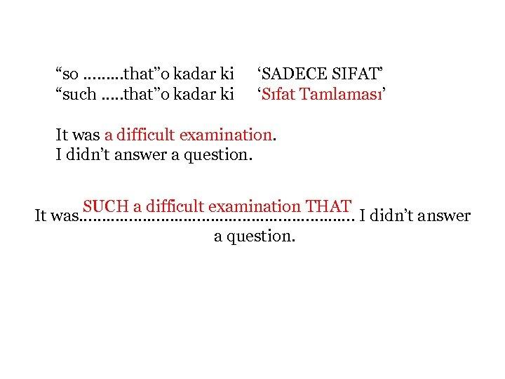 """""""so ……. . . that""""o kadar ki """"such …. . that""""o kadar ki 'SADECE"""