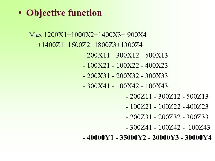 • Objective function Max 1200 X 1+1000 X 2+1400 X 3+ 900 X