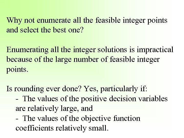 Why not enumerate all the feasible integer points and select the best one? Enumerating