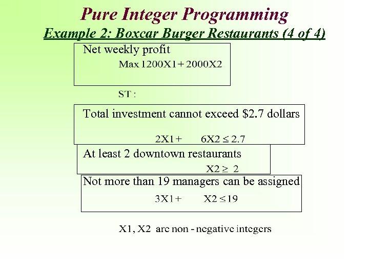 Pure Integer Programming Example 2: Boxcar Burger Restaurants (4 of 4) Net weekly profit
