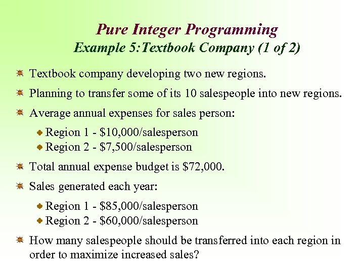 Pure Integer Programming Example 5: Textbook Company (1 of 2) Textbook company developing two
