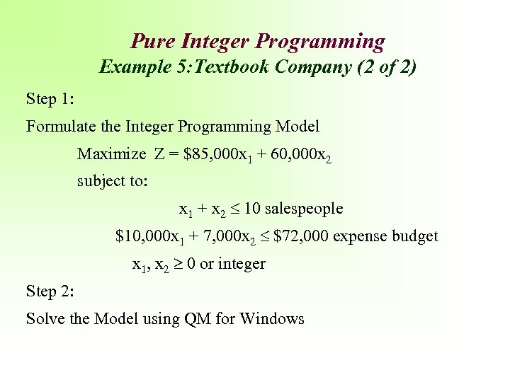 Pure Integer Programming Example 5: Textbook Company (2 of 2) Step 1: Formulate the