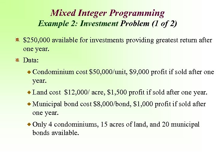 Mixed Integer Programming Example 2: Investment Problem (1 of 2) $250, 000 available for