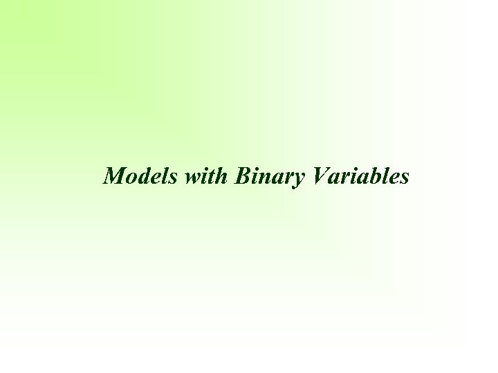 Models with Binary Variables
