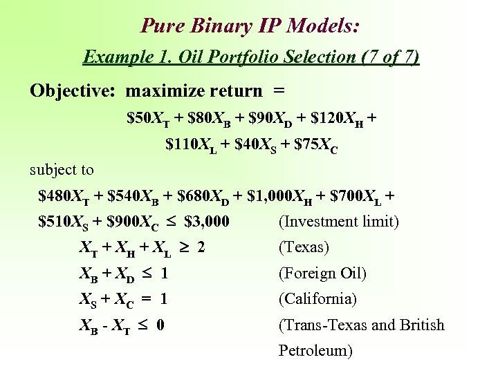 Pure Binary IP Models: Example 1. Oil Portfolio Selection (7 of 7) Objective: maximize