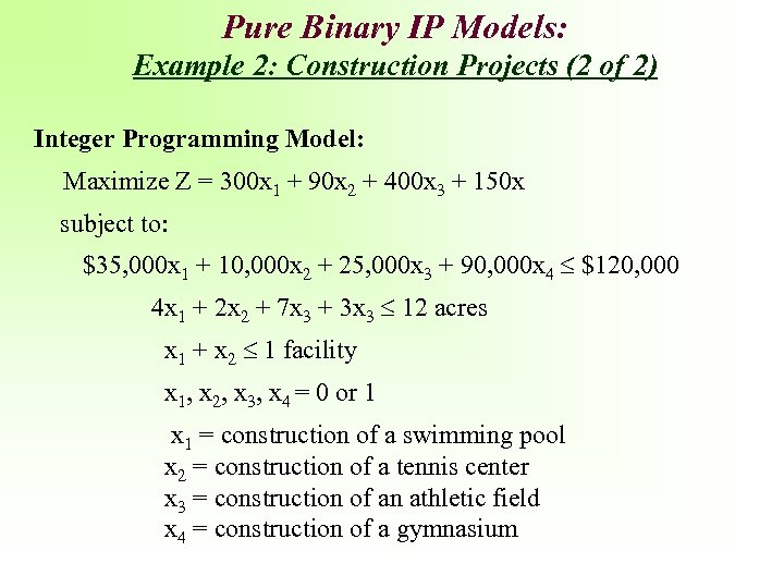 Pure Binary IP Models: Example 2: Construction Projects (2 of 2) Integer Programming Model: