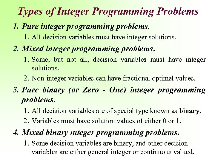 Types of Integer Programming Problems 1. Pure integer programming problems. 1. All decision variables