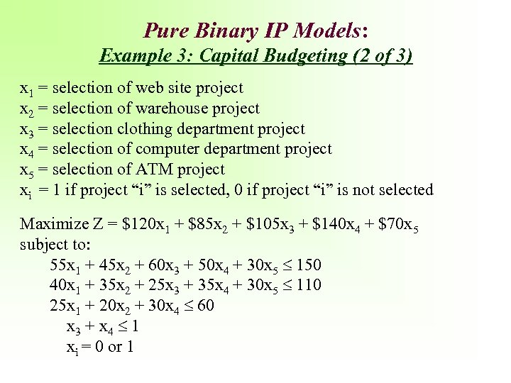 Pure Binary IP Models: Example 3: Capital Budgeting (2 of 3) x 1 =