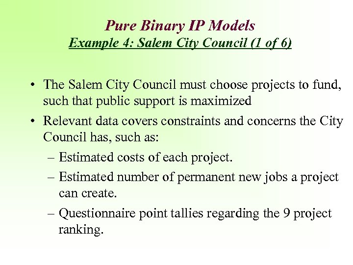 Pure Binary IP Models Example 4: Salem City Council (1 of 6) • The