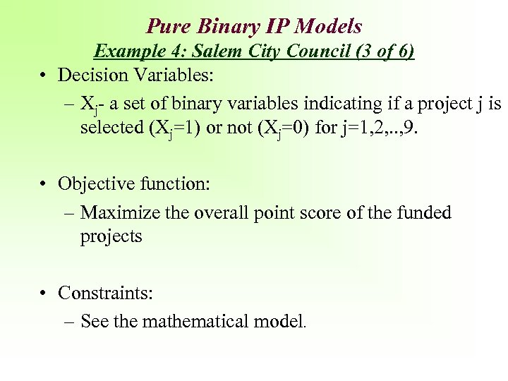 Pure Binary IP Models Example 4: Salem City Council (3 of 6) • Decision