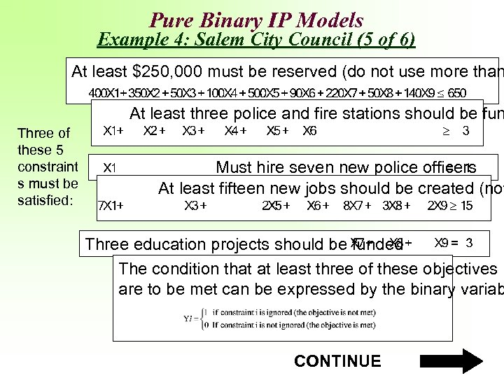 Pure Binary IP Models Example 4: Salem City Council (5 of 6) At least