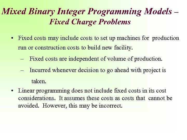 Mixed Binary Integer Programming Models – Fixed Charge Problems • Fixed costs may include