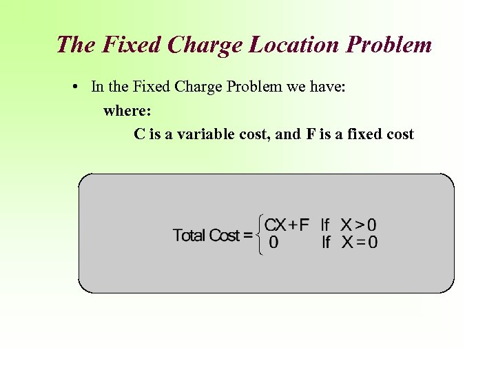 The Fixed Charge Location Problem • In the Fixed Charge Problem we have: where: