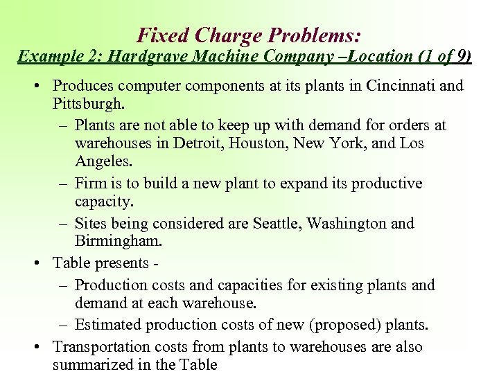 Fixed Charge Problems: Example 2: Hardgrave Machine Company –Location (1 of 9) • Produces