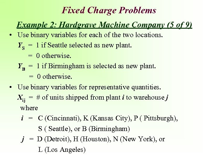 Fixed Charge Problems Example 2: Hardgrave Machine Company (5 of 9) • Use binary