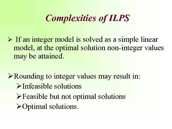 Complexities of ILPS Ø If an integer model is solved as a simple linear