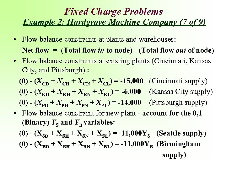Fixed Charge Problems Example 2: Hardgrave Machine Company (7 of 9) • Flow balance