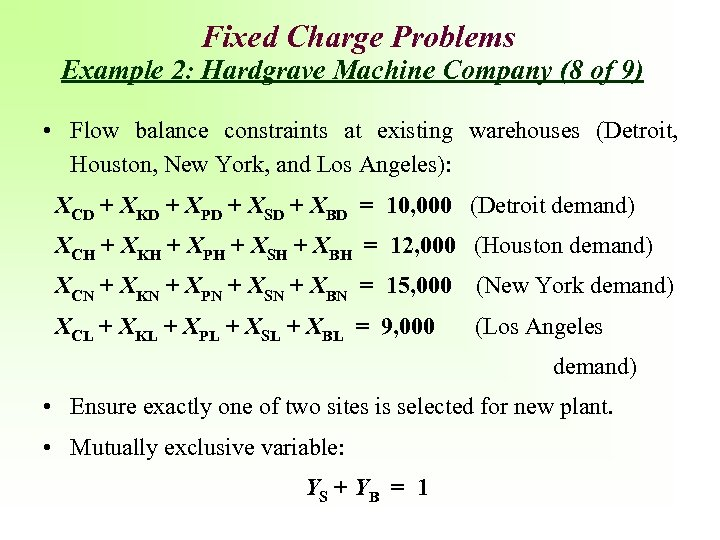 Fixed Charge Problems Example 2: Hardgrave Machine Company (8 of 9) • Flow balance