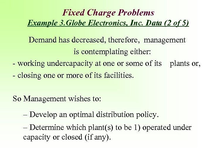 Fixed Charge Problems Example 3. Globe Electronics, Inc. Data (2 of 5) Demand has