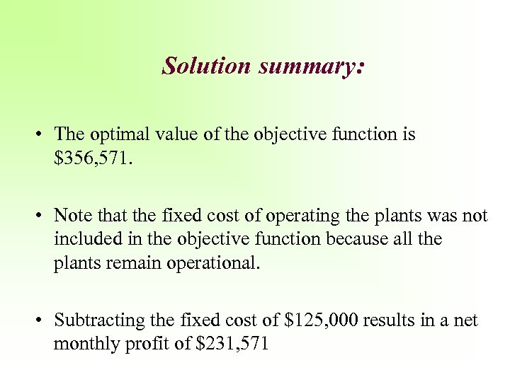 Solution summary: • The optimal value of the objective function is $356, 571. •