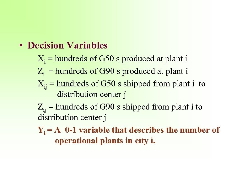 • Decision Variables Xi = hundreds of G 50 s produced at plant