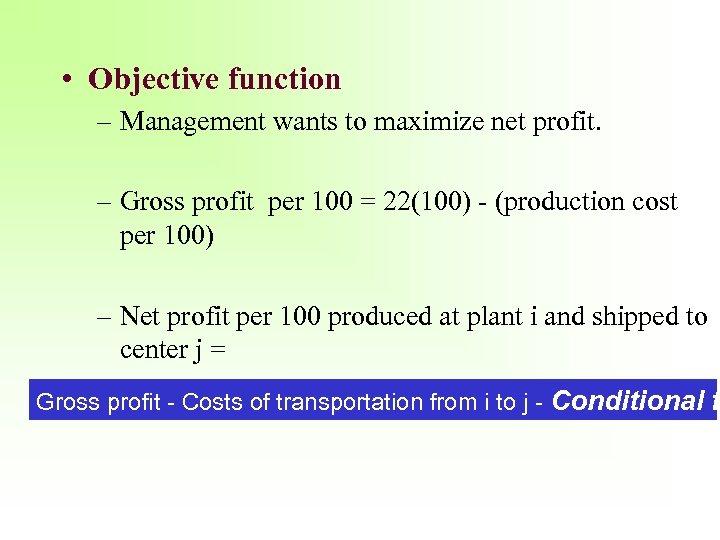 • Objective function – Management wants to maximize net profit. – Gross profit