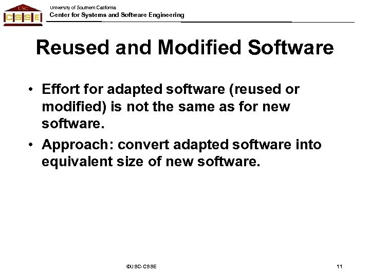 University of Southern California Center for Systems and Software Engineering Reused and Modified Software