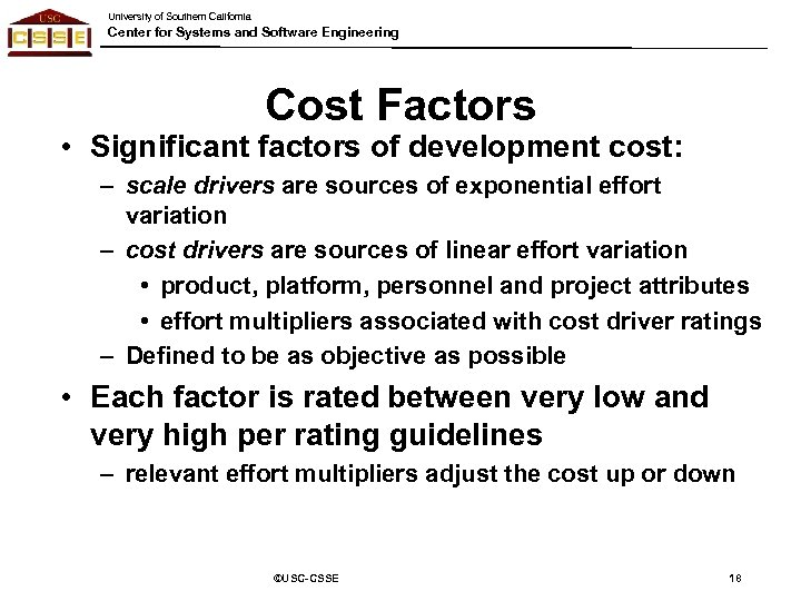 University of Southern California Center for Systems and Software Engineering Cost Factors • Significant
