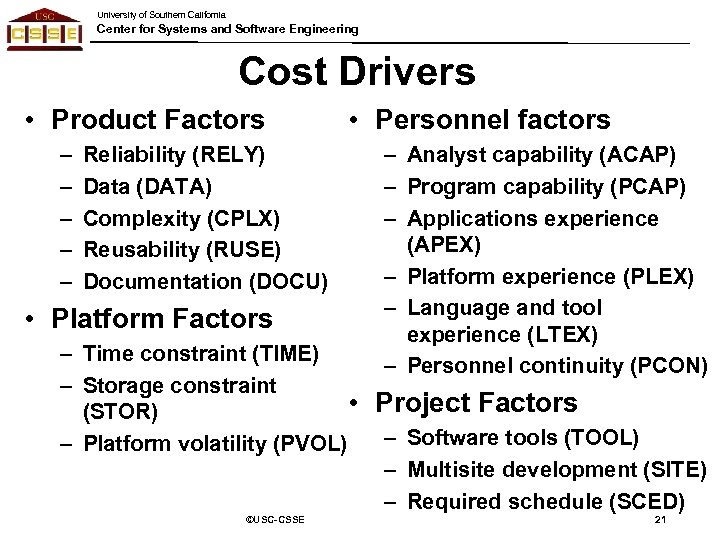 University of Southern California Center for Systems and Software Engineering Cost Drivers • Product