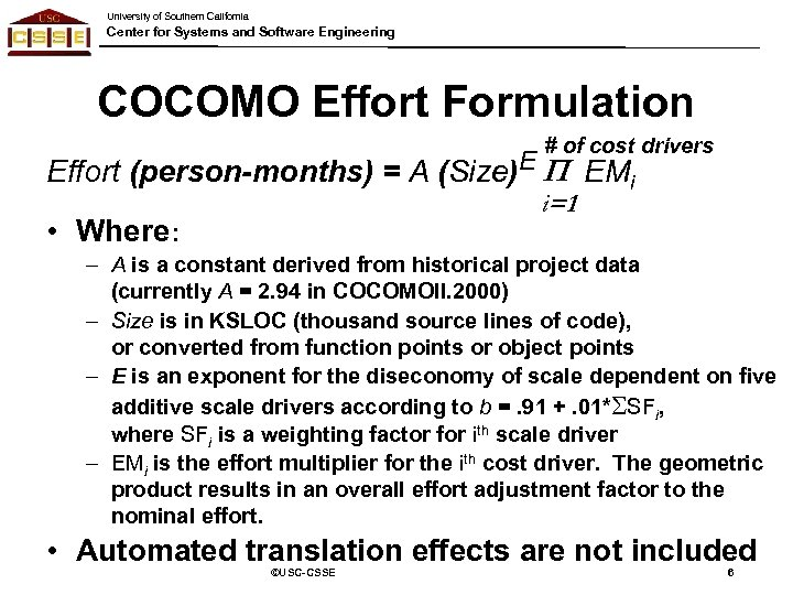 University of Southern California Center for Systems and Software Engineering COCOMO Effort Formulation #