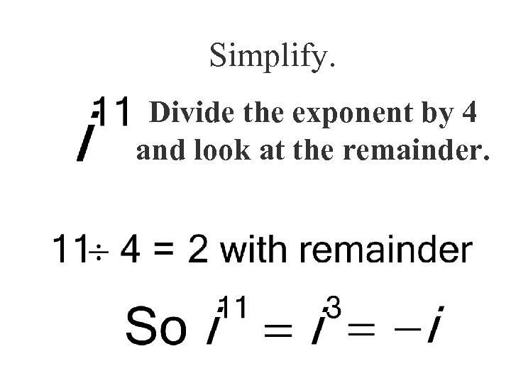 Simplify. Divide the exponent by 4 and look at the remainder.