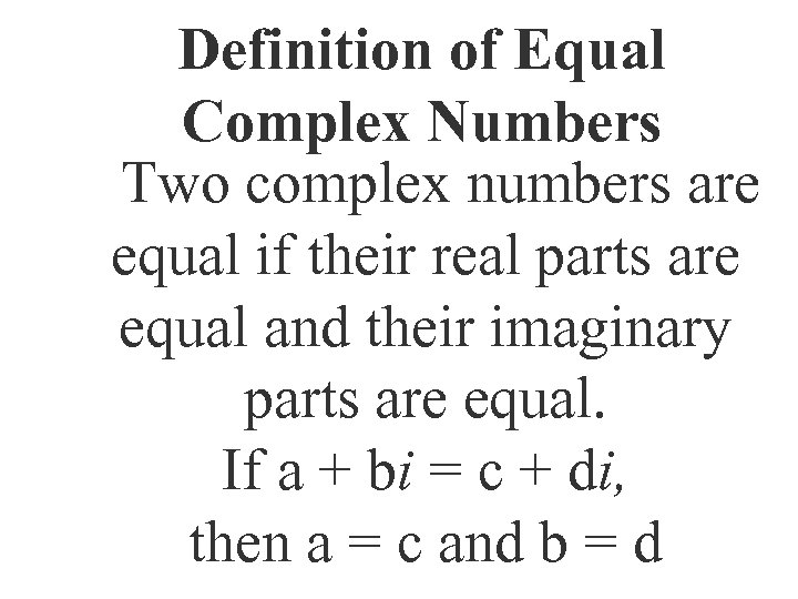 Definition of Equal Complex Numbers Two complex numbers are equal if their real parts