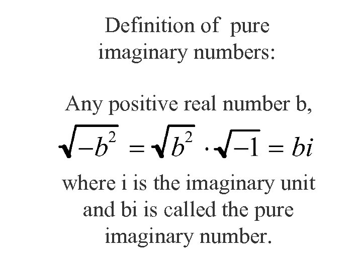 Definition of pure imaginary numbers: Any positive real number b, where i is the
