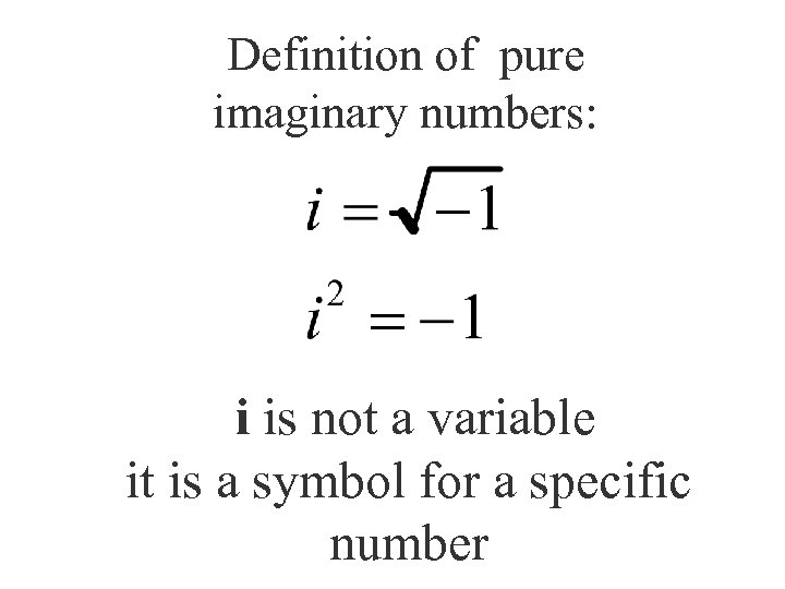 Definition of pure imaginary numbers: i is not a variable it is a symbol