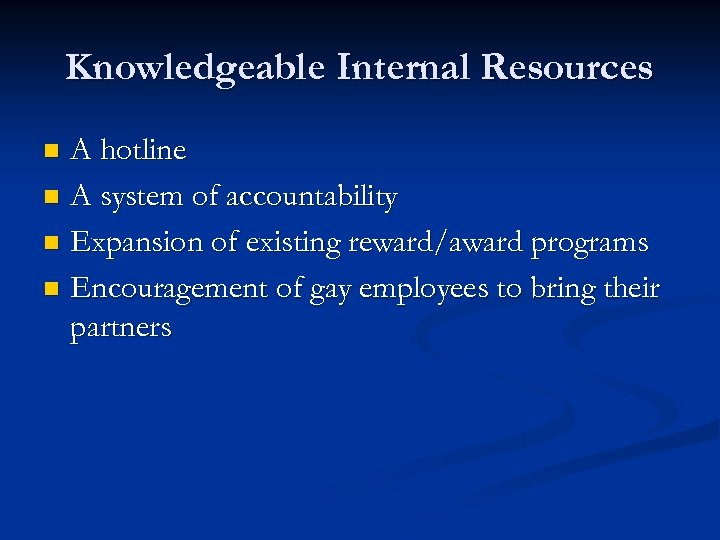 Knowledgeable Internal Resources A hotline n A system of accountability n Expansion of existing