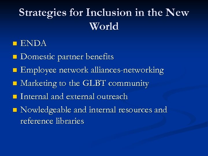 Strategies for Inclusion in the New World ENDA n Domestic partner benefits n Employee