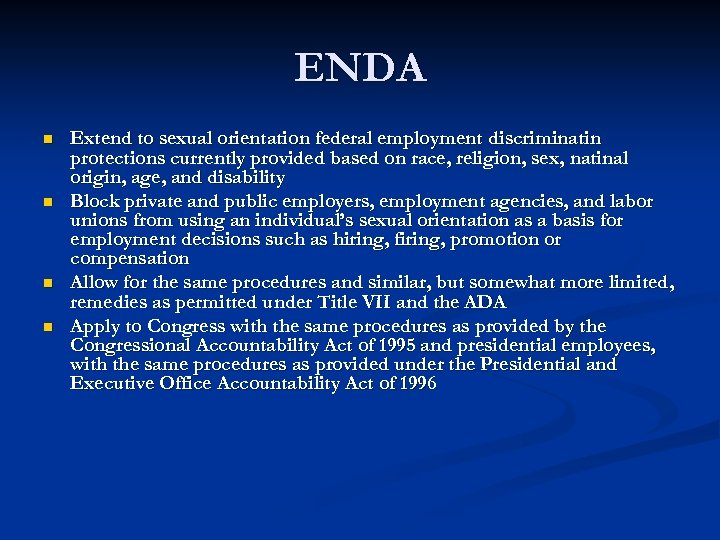 ENDA n n Extend to sexual orientation federal employment discriminatin protections currently provided based