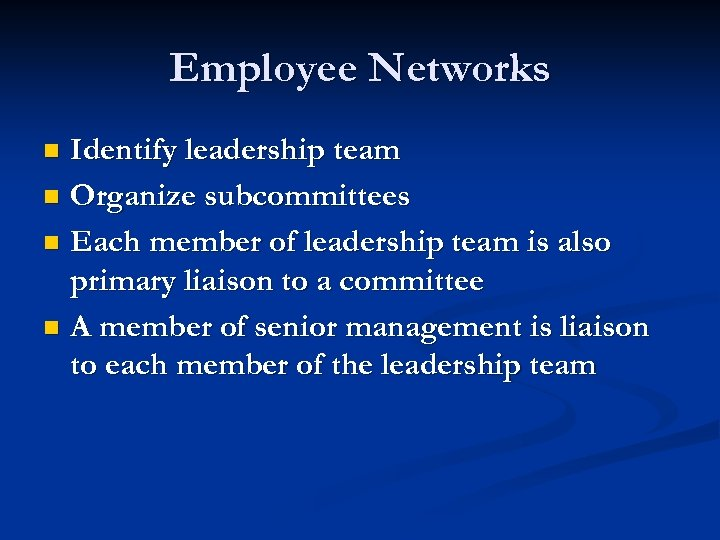 Employee Networks Identify leadership team n Organize subcommittees n Each member of leadership team