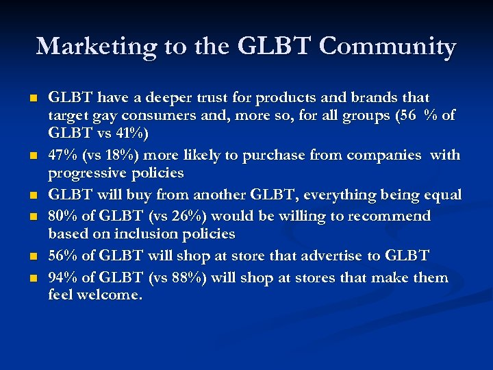 Marketing to the GLBT Community n n n GLBT have a deeper trust for