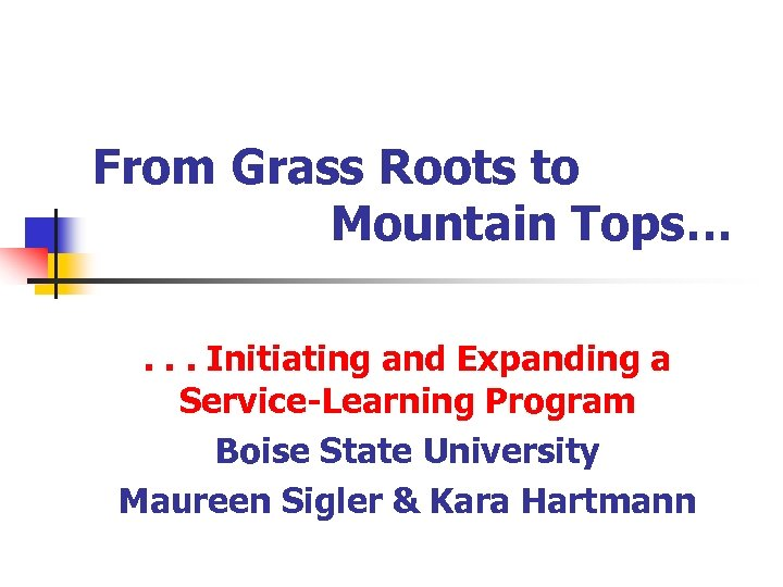 From Grass Roots to Mountain Tops…. . . Initiating and Expanding a Service-Learning Program