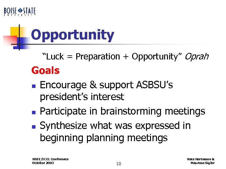 "Opportunity ""Luck = Preparation + Opportunity"" Oprah Goals n Encourage & support ASBSU's president's"